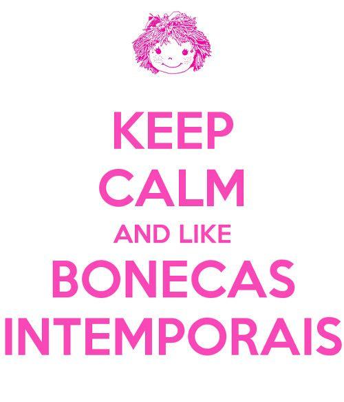 Keep calm and Like Bonecas Intemporais