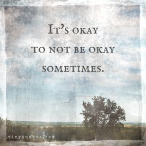 It's okay not to be okay sometimes