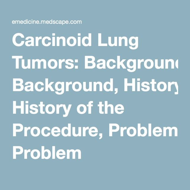 Carcinoid Lung Tumors: Background, History of the Procedure, Problem