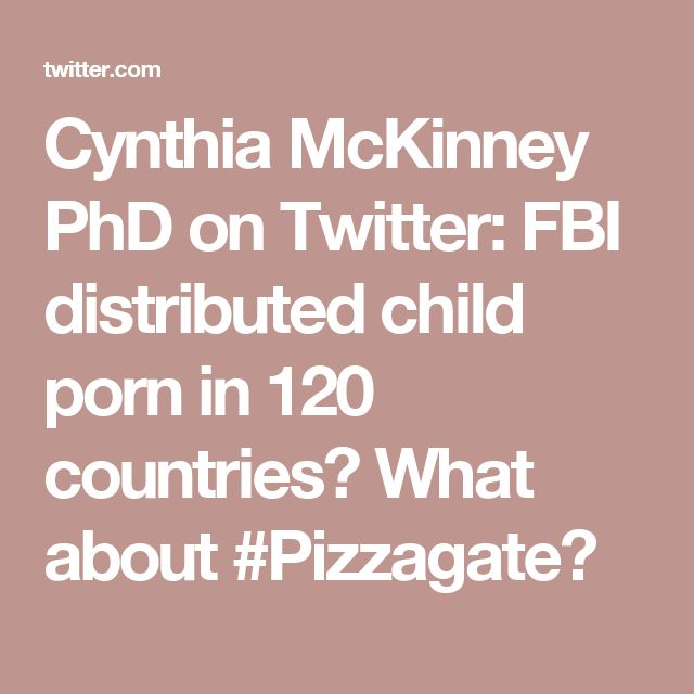 Cynthia McKinney PhD on Twitter: FBI distributed child porn in 120 countries? What about #Pizzagate?