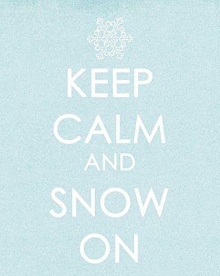 keep calm and snow on