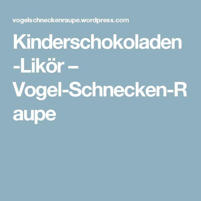 Kinderschokoladen-Likör – Vogel-Schnecken-Raupe