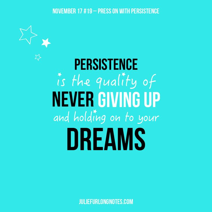 Persistence is the most important strength for achieving your goals and one that will always, most certainly, pay off. Read my blog about Persistence; www.juliefurlongnotes.com  #presson #persistence #persist #quality #nevergiveup #dreams #dreaming #holdon #typography #friday #friyay #tgif #quote #quoteoftheday #instadaily #motivate #sayings #quotestagram #success #lifequotes #blogger #sydneyblogger #notes #november #juliefurlongnotes #youcandothis #writer #sydney #inspiration #wordsofwisdom