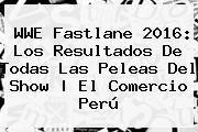 http://tecnoautos.com/wp-content/uploads/imagenes/tendencias/thumbs/wwe-fastlane-2016-los-resultados-de-todas-las-peleas-del-show-el-comercio-peru.jpg WWE Fastlane. WWE Fastlane 2016: los resultados de todas las peleas del show | El Comercio Perú, Enlaces, Imágenes, Videos y Tweets - http://tecnoautos.com/actualidad/wwe-fastlane-wwe-fastlane-2016-los-resultados-de-todas-las-peleas-del-show-el-comercio-peru/