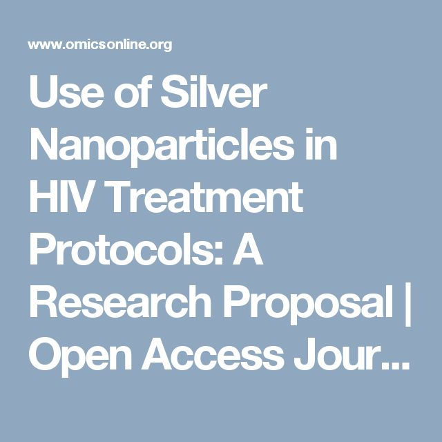 Use of Silver Nanoparticles in HIV Treatment Protocols: A Research Proposal | Open Access Journals