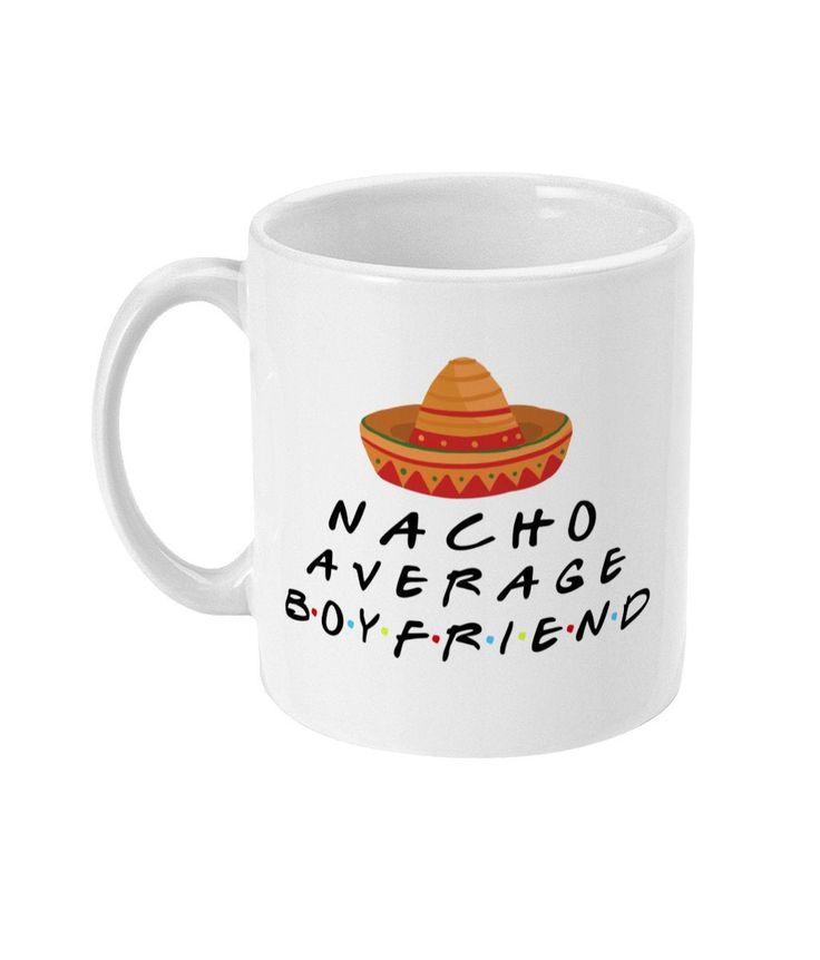 Nacho Average Boyfriend Gift, Boyfriend Mug, Fiance Gift, Romantic Valentines Day Gift, Boyfriend Birthday Gift, Funny Boyfriend Gifts