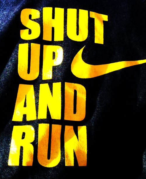 : Shutup, Fitness Inspiration, Fitness Motivation, Health, Shut Up, Running Motivation, Nike, Workout, Shirt