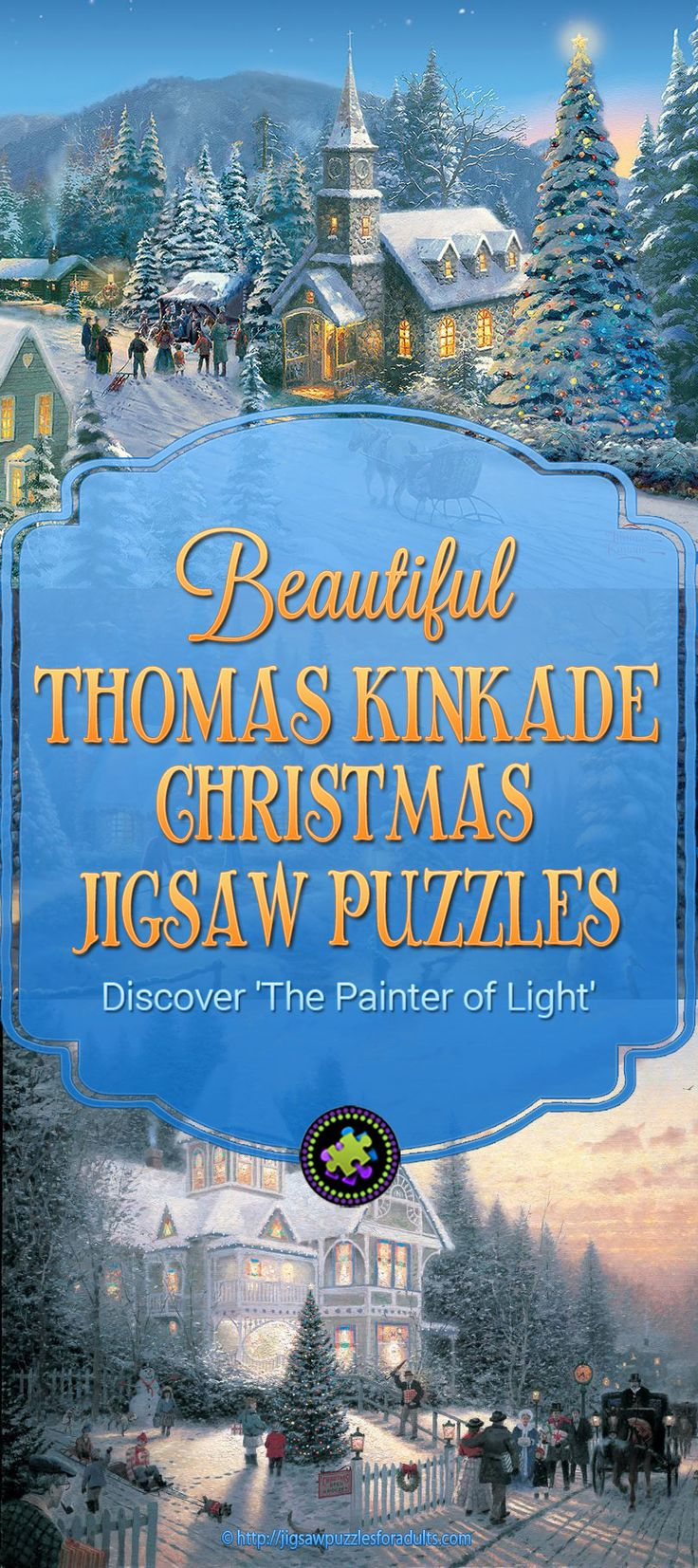 Are You looking for Thomas Kinkade Christmas Puzzles? If you are a fan of Thomas Kinkade's artwork you will love this selection of Thomas Kinkade Christmas Jigsaw Puzzles.Thomas Kinkade a devout Christian believed that Christmas is a season of happy memories to be shared and spent with family and friends and Holiday Traditions.