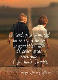 Imagenes,frases y Reflexiones:   La verdadera Amistad no se trata de ser insepara...