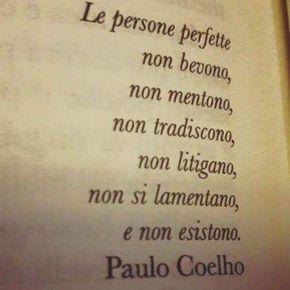 Le persone perfette non bevono, non mentono, non tradiscono, non litigano, non si lamentano, e non esistono.