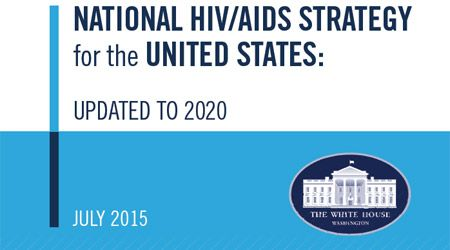 National HIV/AIDS Strategy: Updated to 2020: Following the July 2015 release of The National HIV/AIDS Strategy (NHAS): Updated to 2020, the Federal Action Plan will be released on World AIDS Day 2015.
