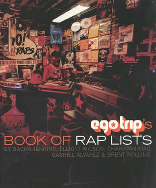 Ego Trip's Book of Rap Lists (Hip hop is huge, and it's time someone wrote it all down. And got it all right. With over 25 aggregate years of interviews, and virtually every hip hop single, remix and album ever recorded at their disposal, the highly respected Ego Trip staff are the ones to do it. The Book of Rap Lists runs the gamut of hip hop information. This is an exhaustive, indispensable and completely irreverant bible of true hip hip knowledge).