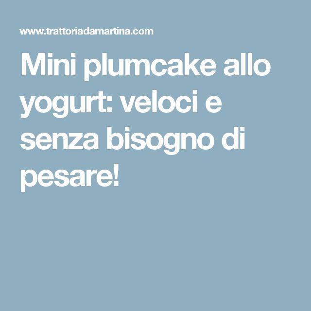 Mini plumcake allo yogurt: veloci e senza bisogno di pesare!