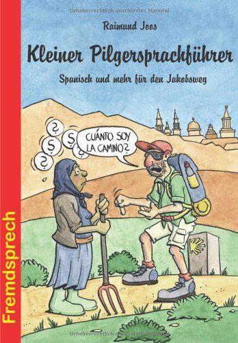 Kleiner Pilgersprachführer: Spanisch und mehr für den Jakobsweg (Fremdsprech) von Raimund Joos http://www.amazon.de/dp/3866869177/ref=cm_sw_r_pi_dp_7GE3vb1PQ18HZ