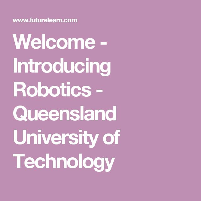 Welcome - Introducing Robotics - Queensland University of Technology