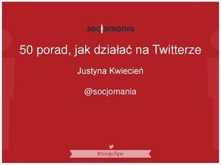 Jak działać na #Twitter - co pisać, jak korzystać z hashtagów, jak budować relację z  followersami czyli kilka #tips & #tricks od Justyny Kwiecień!