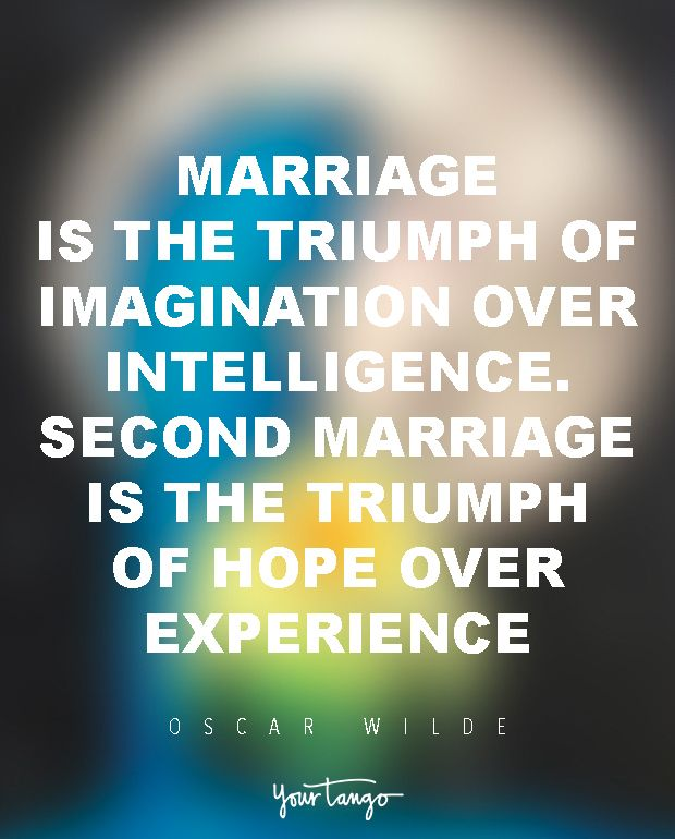 """""""Marriage is the triumph of imagination over intelligence. Second marriage is the triumph of hope over experience."""" — Oscar Wilde"""