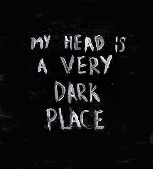 Minha cabeça é um lugar muito escuro.