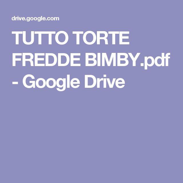 TUTTO TORTE FREDDE BIMBY.pdf - Google Drive