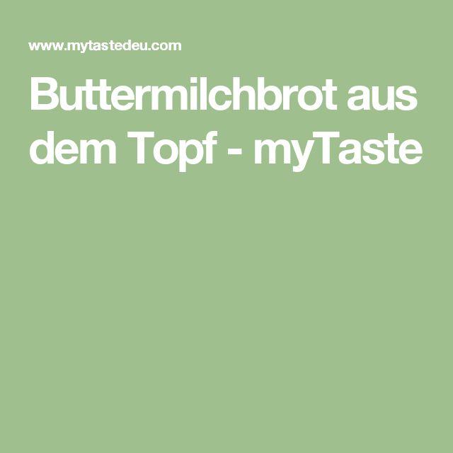 Buttermilchbrot aus dem Topf - myTaste