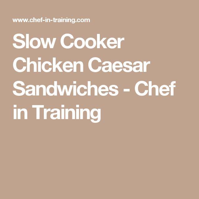Slow Cooker Chicken Caesar Sandwiches - Chef in Training