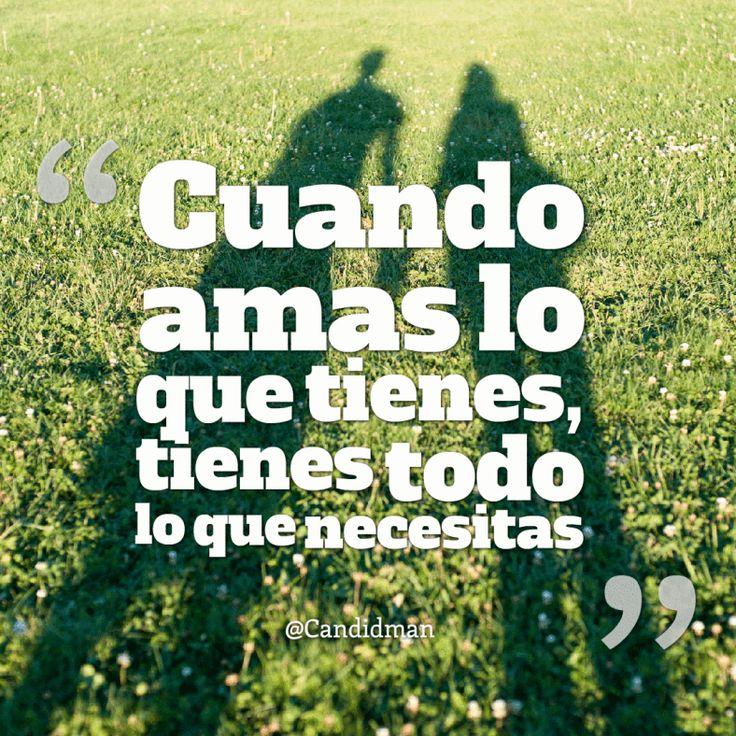 """""""Cuando #Amas lo que tienes, tienes todo lo que necesitas"""". @candidman #Frases #Amor #Candidman"""