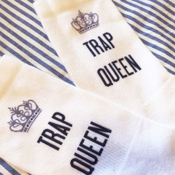 I'm like hey, what's up, hello. Check out my new socks as soon as I come in the door. These Trap Queen socks are the perfect gag gift or for the baddest femal