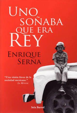 Uno Soñaba que era Rey - Enrique Serna