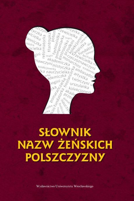 Słownik nazw żeńskich polszczyzny - Wydawnictwo Uniwersytetu Wrocławskiego