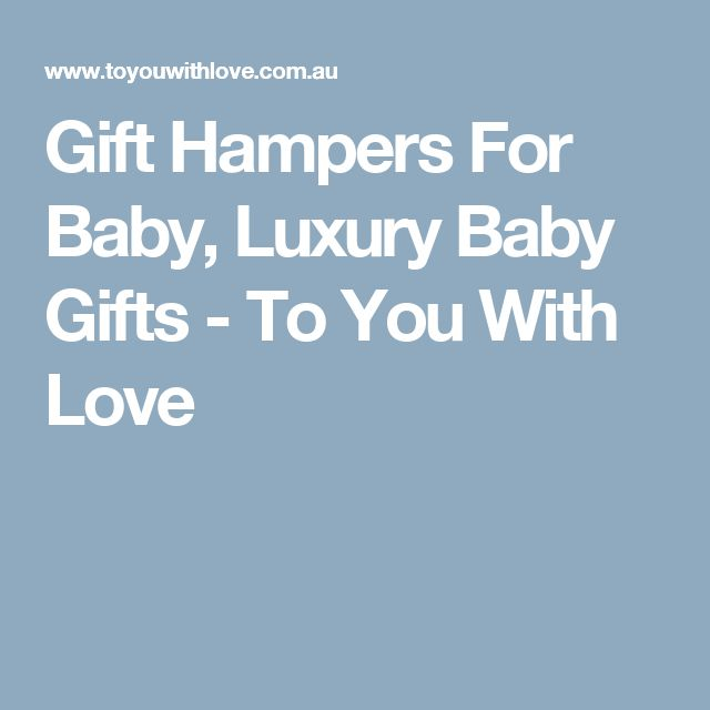 Gift Hampers For Baby, Luxury Baby Gifts - To You With Love