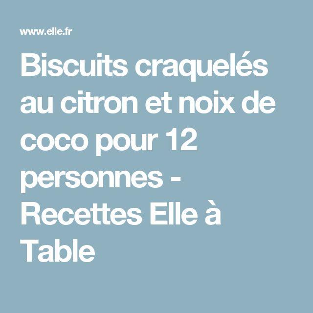 Biscuits craquelés au citron et noix de coco pour 12 personnes - Recettes Elle à Table