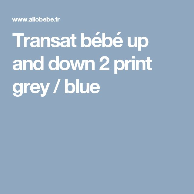 Transat bébé up and down 2 print grey / blue
