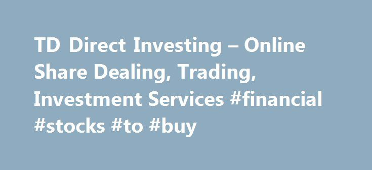 "TD Direct Investing – Online Share Dealing, Trading, Investment Services #financial #stocks #to #buy http://stock.remmont.com/td-direct-investing-online-share-dealing-trading-investment-services-financial-stocks-to-buy/  medianet_width = ""300"";   medianet_height = ""600"";   medianet_crid = ""926360737"";   medianet_versionId = ""111299"";   (function() {       var isSSL = 'https:' == document.location.protocol;       var mnSrc = (isSSL ? 'https:' : 'http:')…"