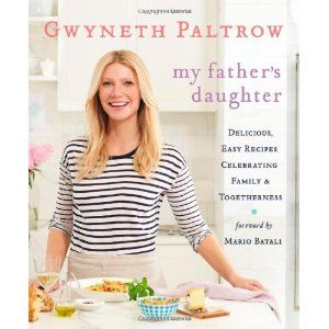 My Father's Daughter: Delicious, Easy Recipes Celebrating Family & Togetherness: Amazon.ca: Gwyneth Paltrow, Mario Batali: Books
