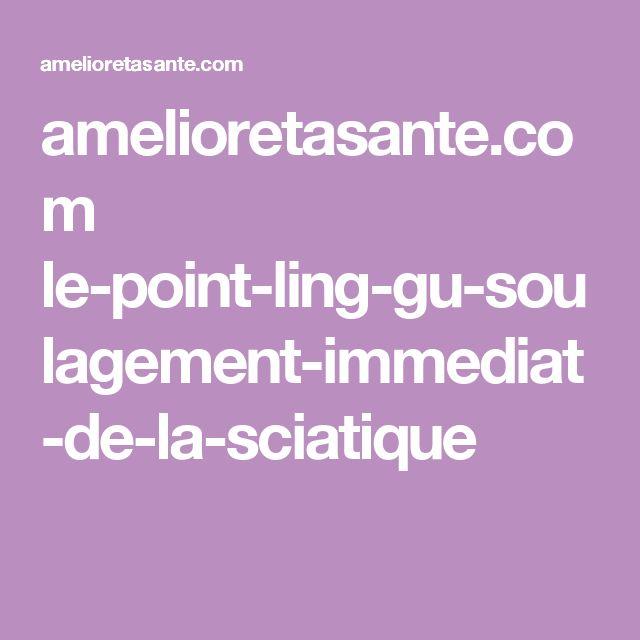 amelioretasante.com le-point-ling-gu-soulagement-immediat-de-la-sciatique