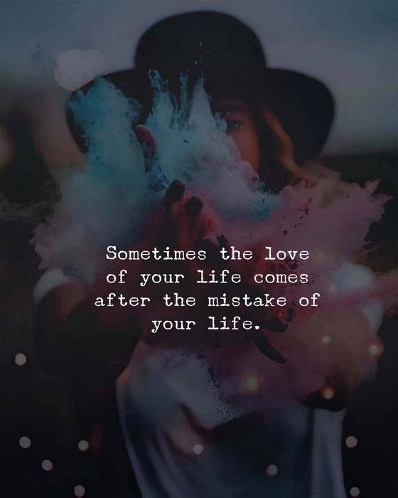 Sometimes the love of your life comes after the mistake of your life. via (http://ift.tt/2tlTpU3)