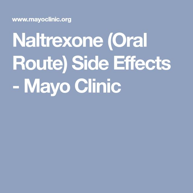 Naltrexone Oral Route Side Effects Mayo Clinic Etoh Treatment