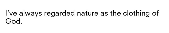 """I've always regarded nature as the clothing of God."" // Alan Hovhaness"