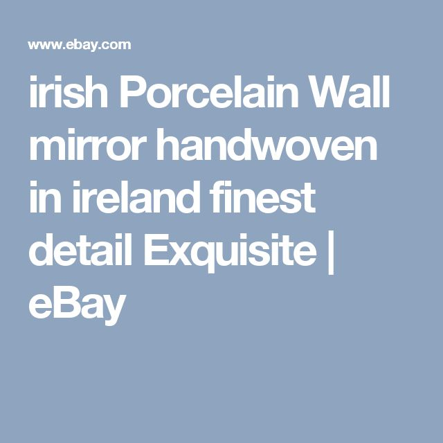 irish Porcelain Wall mirror handwoven in ireland finest detail Exquisite   | eBay