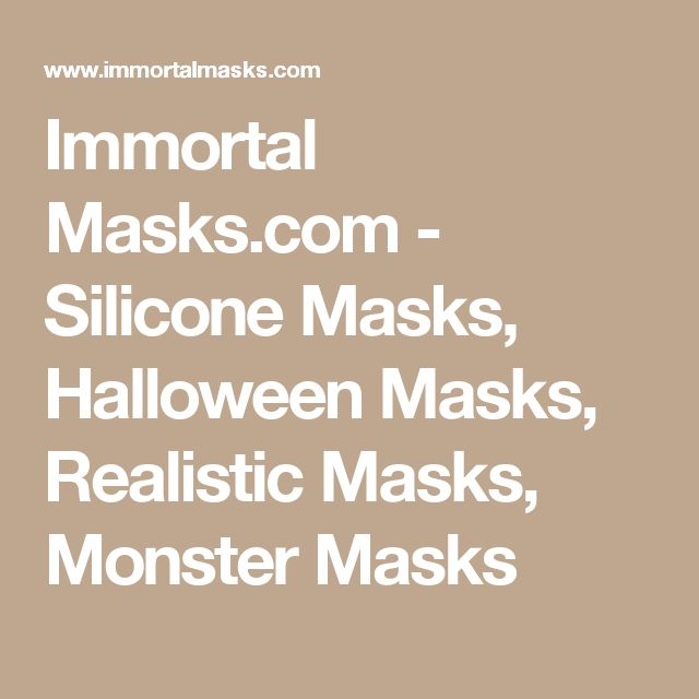 Immortal Masks.com - Silicone Masks, Halloween Masks, Realistic Masks, Monster Masks
