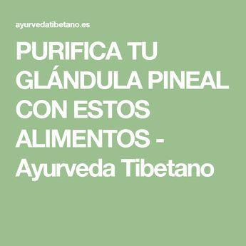 PURIFICA TU GLÁNDULA PINEAL CON ESTOS ALIMENTOS - Ayurveda Tibetano
