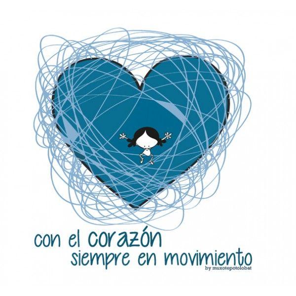Que mi corazón esté siempre en movimiento...  bailando al son de la Vida (y su conversación). Eeeegunon mundo!
