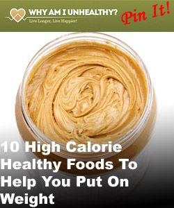 10 High Calorie Healthy Foods To Help You Put On Weight