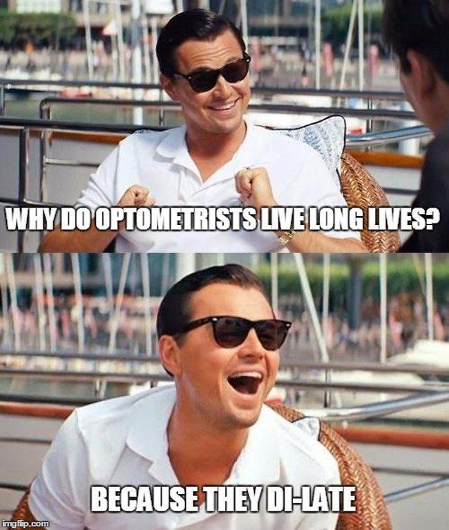Optometrists: Leonardo DiCaprio - why do optometrists live long lives? Because they dilate