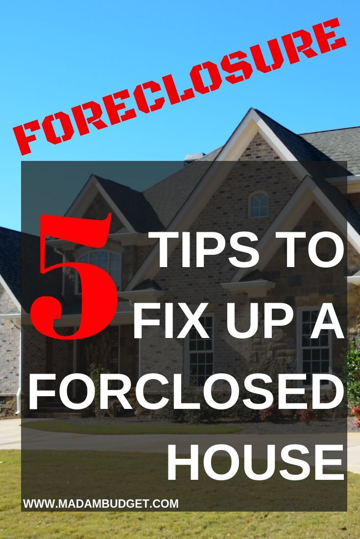 5 Tips To Fix Up A Foreclosure On A Budget Buying A Foreclosure