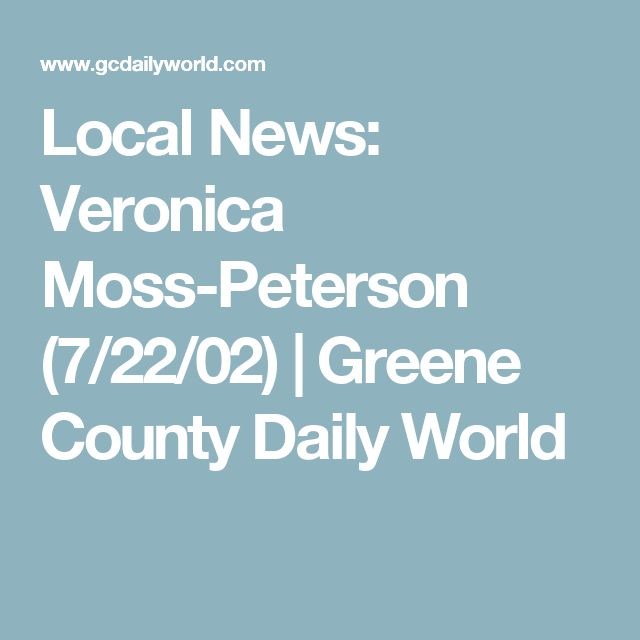 Local News: Veronica Moss-Peterson (7/22/02) | Greene County Daily World