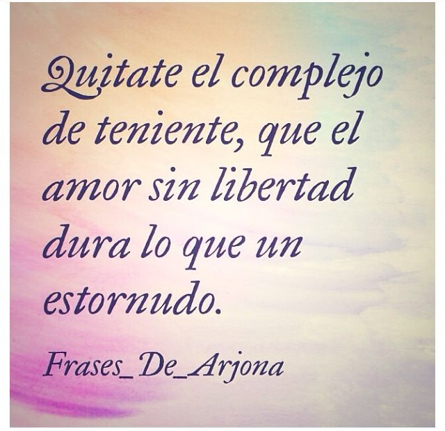 33 best arjona lyric phrases images on pinterest ricardo arjona get rid of your lieutenant complex that love without freedom lasts just as long as a stopboris Images