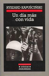 Un libro al día: Ryszard Kapuscinski: Un día más con vida