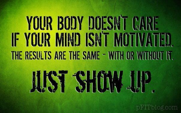 Just show up and prove your mind wrong.
