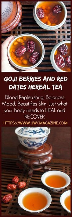 Goji Berry and Red Dates Herbal Tea / BLOOD NOURISHING/ BALANCES MOOD andn SPIRIT/ BEAUTIFIES SKIN/ HEAL and RECOVER POSTPARTUM/ AFTER MENSES/ TCM/ TRADITIONAL CHINESE MEDICINE/ https://www.hwcmagazine.com (Healthy Youthful Skin)